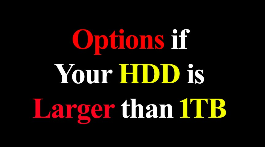 Options if your HDD is larger than 1TB