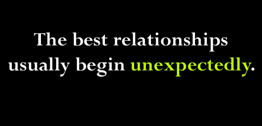 The best relationships usually begin unexpectedly quote